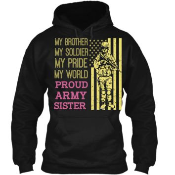 My Brother My Soldier Hero Proud Army Sister T Shirt Gift Pullover Hoodie 8 oz