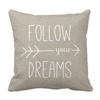 Follow Your Dreams Quote Saying Beige Throw Pillow