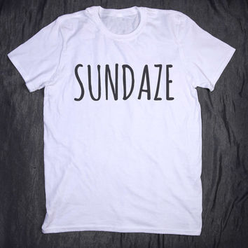 Sundaze Tumblr Clothes Slogan Tee Weekend Relax Chill Sunday T-shirt