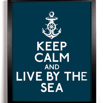 Keep Calm and Live By The Sea (Anchor) 8 x 10 Print Buy 2 Get 1 FREE Keep Calm and Carry On Keep Calm Art Keep Calm Posters