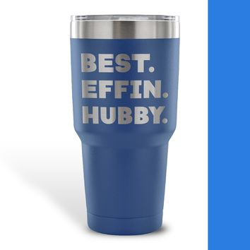 BEST EFFIN HUBBY * Funny Gift From Wife, For Birthday, Wedding Anniversary * Vacuum Tumbler 30 oz.