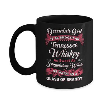 December Girl Is As Smooth As Tennessee Whiskey Birthday Mug