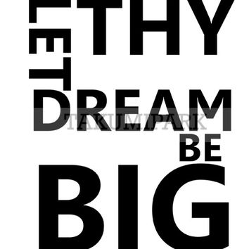 Let Thy Dream Be Big, Motivational Dream Big Quote Art Print, Inspirational Typographic Quote Wall Decor, Bedroom Art, Office Decor Art