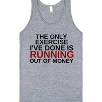 The Only Exercise I've Done Is Running Out Of Money