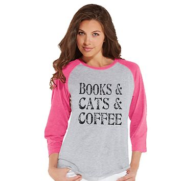 Cat Shirt - Cat Lover Gift - Funny Shirt - Books, Cats & Coffee - Womens Pink Raglan Tee - Humorous Tshirt - Gift for Her - Gift for Friend