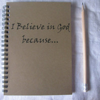 I believe in God because...- 5 x 7 journal