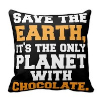 SAVE THE EARTH IT'S THE ONLY PLANET WITH CHOCOLATE PILLOWS
