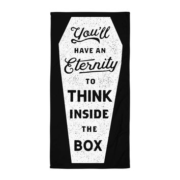 You'll Have an Eternity to Think Inside the Box Beach Towel
