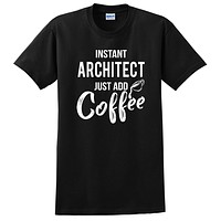 Instant architect just add coffee  funny architect job cool university college student  T Shirt