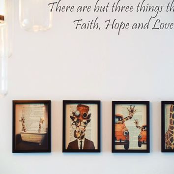 There are but three things that last Faith, Hope and Love. Style 13 Vinyl Decal Sticker Removable