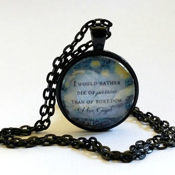 Starry Night, Van Gogh Quote, glass dome necklace, passion, round glass pendant, Passion Quote, I would rather die, key ring, jewelry, sky