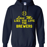 Funny Love Me Like You Love The Brewers Unisex Hoodie! Great Love Me Like You Love The Brewers Hoodie! Great Gift Idea!!