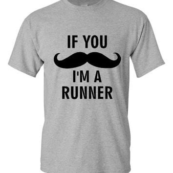 If you Mustache I'm A Runner T Shirt Womens Unisex Style Runners Shirt Gift ideas for runners Marathon Cross country Track