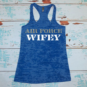 Air Force Wifey Girlfriend Tank Top Shirt. Military Navy, Army, Coast Guard, Marines. Racerback Burnout Tank Top. Gym tank.