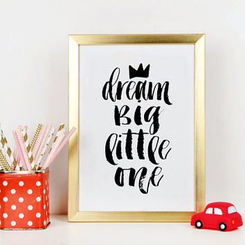 PRINTABLE Art, Dream Big Little One, Crown Print,Motivational Poster,Quote Prints,Children Quote,Nursery Decor,Kids Gift,Be Brave,Nursery