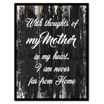 With thoughts of my mother in my heart I am never far from home Motivational Quote Saying Canvas Print with Picture Frame Home Decor Wall Art
