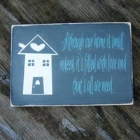 Although our home is small indeed, it's filled with love and that's all we need/Rustic/Primitive/Hand Painted Wood Sign