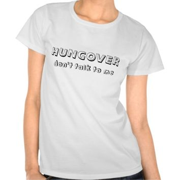 HUNGOVER - Don't Talk To Me - Warning T-Shirt for women and men who had one too many drinks at the party last night.