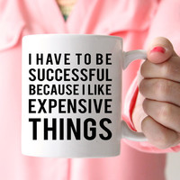 I Have To Be Successful Mug