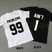 99 Problems Ain't 1 Shirts Couples Shirts T Shirt T-Shirt TShirt Tee Shirt Unisex - Size XS S M L XL XXL