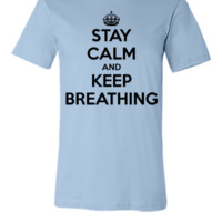STAY CALM AND KEEP BREATHING - Unisex T-shirt