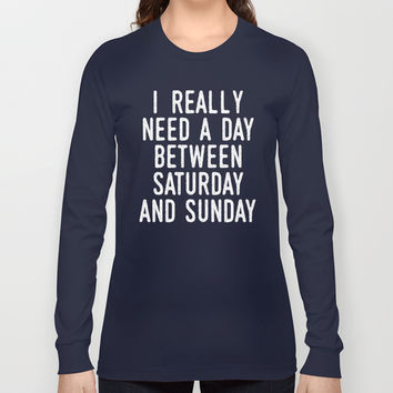 I REALLY NEED A DAY BETWEEN SATURDAY AND SUNDAY Long Sleeve T-shirt by CreativeAngel