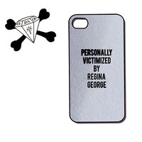 mean girls inspired typography Personally victimized by regina george on iphone 4, iphone 4s, iphone 5 - plastic