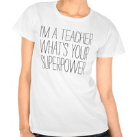 Funny I'm a teacher what's your superpower #1 gift Tshirt