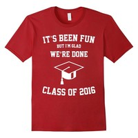 It's Been Fun But T-Shirt - Class of 2016 Graduation Unisex