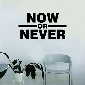 Now or Never Wall Decal Quote Home Room Decor Bedroom Art Vinyl Sticker Inspirational Motivational Teen Kids School Baby