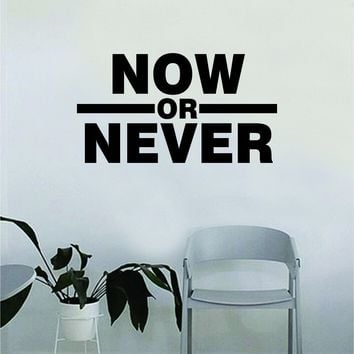 Now or Never Wall Decal Quote Home Room Decor Decoration Art Vinyl Sticker Inspirational Motivational