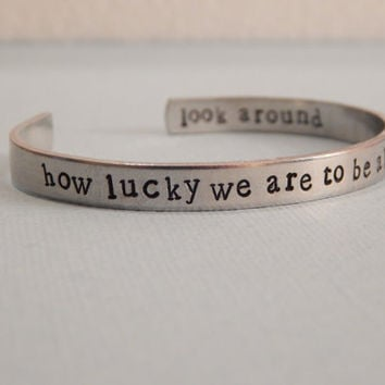 Hamilton Inspired Cuff Bracelet - How Lucky We Are to Be Alive - Hand Stamped, Gift Under 20