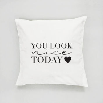 You Look Nice Today Pillow, Typography Pillow, Home Decor, Cushion Cover, Throw Pillow, Bedroom Decor, Fashion Pillow, Decorative Pillow,