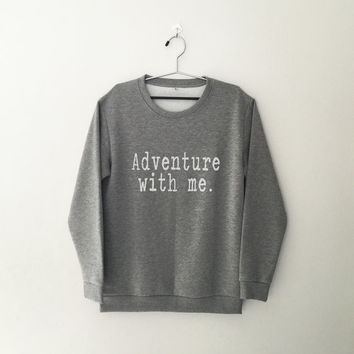 Adventure with me crewneck sweatshirt for womens teenager jumper funny saying teens fashion graphic tee dope swag student college gifts