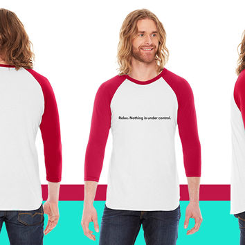 Relax. Nothing is under control. American Apparel Unisex 3/4 Sleeve T-Shirt