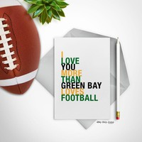 I Love You More Than Green Bay Loves Football greeting card