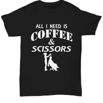 Funny T-Shirt All I Need is Coffee and Scissors