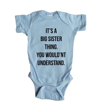 It's A Big Sister Thing. You Wouldn't Understand. Baby Onesuit