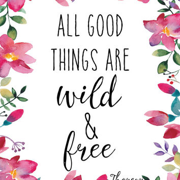 All Good Things Print / Thoreau Print / Thoreau Quote / Wild and Free / Floral Print / Up to 13 x 19