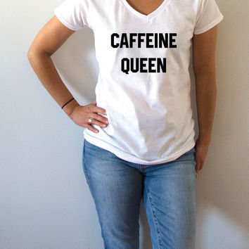 Caffeine Queen V-neck T-shirt For Women fashion funny top cute sassy gift to her teen clothes work out tee  coffee slogan ladies vnceks
