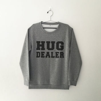 Hug dealer sweatshirt jumper cool fashion sweatshirts girls unisex sweater teens girl mens music hip hop gifts dope swag