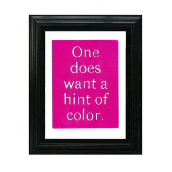LINOCUT PRINT - Movie Quote - One Does Want a Hint of Color - Colorful - Hot Pink 8x10