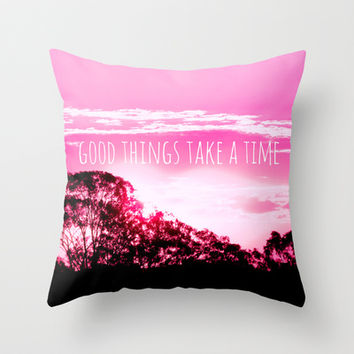 Good things take a time Throw Pillow by Louise Machado