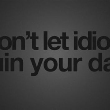 don't let IDIOTS ruin your DAY poster 24X36 FUNNY Motivational message NEW