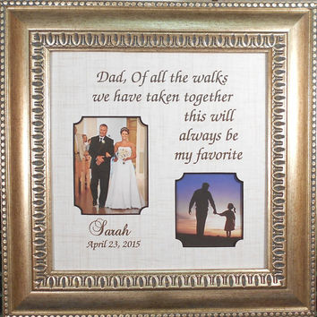 DAD WEDDING GIFT Bride  Dad  Of All the Walks We've Taken, This is my Favorite Personalized  Framed Groom Bride Marriage 14x14 overall