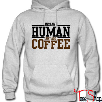 Instant human, just add coffee hoodie
