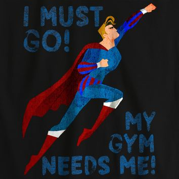 Must Go Gym Needs Me T-shirt