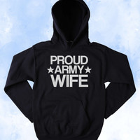 Army Hoodie Proud Army Wife Slogan Armed Forces USA American Family America Tumblr Sweatshirt