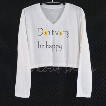 Don't worry be happy quotes crop t shirt off-white /V neck tee size XS S M L XL workout shirts/ crop top/ printed t shirt