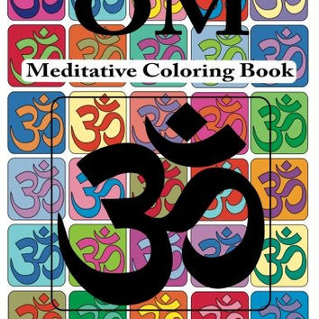 OM Meditative Coloring Book: Adult coloring for relaxation, stress reduction, meditation, spiritual connection, prayer, centering, healing, and coming into your deep, true self; ages 9 to 109